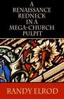 A Renaissance Redneck in a Mega-Church Pulpit by Randy Elrod (Paperback / softback, 2014)