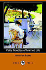 Petty Troubles of Married Life (Dodo Press) by Honore De Balzac (Paperback / softback, 2006)