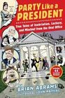 Party Like a President: True Tales of Inebriation, Lechery, and Mischief from the Oval Office by Brian Abrams, John Mathias (Paperback, 2015)
