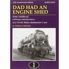 Dad Had an Engine Shed: Some Childhood Railway Reminiscences of a North Wales Shedmaster's Son by Anthony James Robinson (Paperback, 2010)