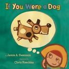 If You Were a Dog by Jamie A. Swenson (Hardback, 2014)