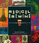 Radical Brewing: Tales and World-Altering Meditations in a Glass by Randy Mosher (Paperback, 2004)