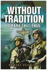 Without Tradition: 2 Para - 1941-1945 by Robert Peatling (Paperback, 2004)