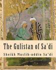 The Gulistan of Sa'di by Sheikh Muslih Sa'di (Paperback / softback, 2011)
