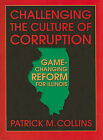 Challenging the Culture of Corruption: Game-Changing Reform for Illinois by Patrick M Collins (Paperback / softback, 2010)