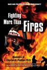 Fighting More Than Fires: Race and Politics in Miami-Dade County by Charles U Phillips Phd (Paperback / softback, 2013)