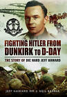 Fighting Hitler from Dunkirk to D-Day: The Story of die Hard Jeff Haward by Neil Barber, Jeff Haward (Hardback, 2015)