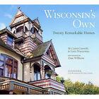 Wisconsin's Own: Twenty Remarkable Homes by M Caren Connolly, Louis Wasserman (Hardback, 2010)
