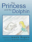 THE Princess and the Dolphin by Jewels Rogers (Paperback, 2010)