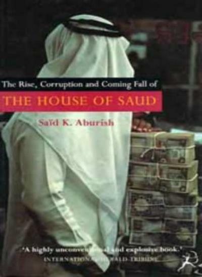 The Rise, Corruption and Coming Fall of the House of Saud,Said ,.9780747520405