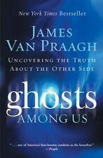 Ghosts among Us : Uncovering the Truth about the Other Side by James Van Praagh (2009, Paperback)