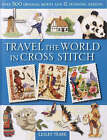 Travel the World in Cross Stitch: Over 500 Original Motifs and 12 Stunning Designs by Lesley Teare (Hardback, 2006)