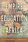 Empire and Education in Africa: The Shaping of a Comparative Perspective by Peter Lang Publishing Inc (Paperback, 2016)