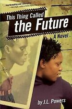 This Thing Called the Future by J. L. Powers (2011, Hardcover)