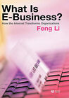 What is e-Business?: How the Internet Transforms Organizations by Feng Li (Hardback, 2006)