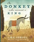 The Donkey Who Carried a King by C R Sproul 9781567692693 (hardback 2012)