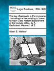 The Law of Railroads in Pennsylvania: Including the Law Relating to Street Railways: And Historic Supplement of the Denver Police, by A. Kaufmann. Vol by Albert Barnes Weimer (Paperback / softback, 2010)