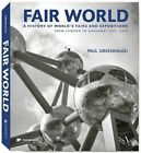 Fair World: A History of the World's Fairs and Expositions from London to Shanghai 1851-2010 by Paul Greenhalgh (Hardback, 2011)