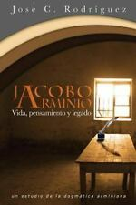 Vida, Pensamiento y Legado de Jacobo Arminio by Jos� C. Rodr�guez (2013,...