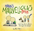 Mark's Marvellous Book: Learning about Jesus Through the Gospel by Alan Mann (Hardback, 2015)