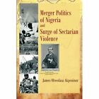 Merger Politics Nigeria Surge Sectarian Violence Akpeninor Govern. 9781467881715