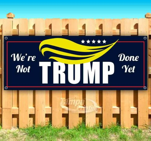TRUMP WE/'RE NOT DONE YET Advertising Vinyl Banner Flag Sign Many Sizes 2020
