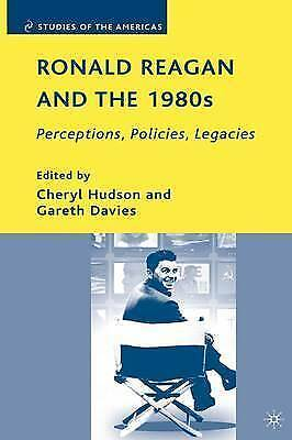 Ronald Reagan and the 1980s: Perceptions, Policies, Legacies by Palgrave...