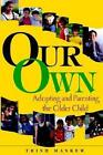 Our Own Adopting and Parenting The Older Child by Trish Maskew 9780966970159
