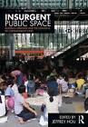 Insurgent Public Space: Guerrilla Urbanism and the Remaking of Contemporary Cities by Taylor & Francis Ltd (Paperback, 2010)