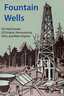 Fountain Wells: Oilfield Novels of Ontario, Pennsylvania, West Virginia, and Ohio by Dick Heaberlin (Paperback / softback, 2008)
