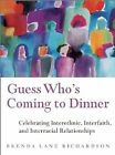 Guess Who's Coming to Dinner: Celebrating Interethnic, Interfaith, and Interracial Relationships by Brenda Lane Richardson (Paperback, 2000)
