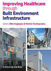 Improving Healthcare Through Built Environment Infrastructure by John Wiley and Sons Ltd (Hardback, 2010)