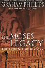 The Moses Legacy: The Evidence of History by Graham Phillips (Paperback, 2003)