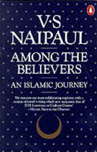 Among the Believers: An Islamic Journey By V. S. Naipaul. 9780140056174