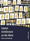 Islamic Architecture on the Move: Motion and Modernity by Intellect Books (Hardback, 2016)