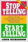Stop Telling, Start Selling: How to Use Customer-Focused Dialogue to Close Sales by Linda Richardson (Paperback, 1997)
