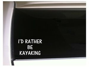 Details about I'd Rather Be Kayaking vinyl car decal 6