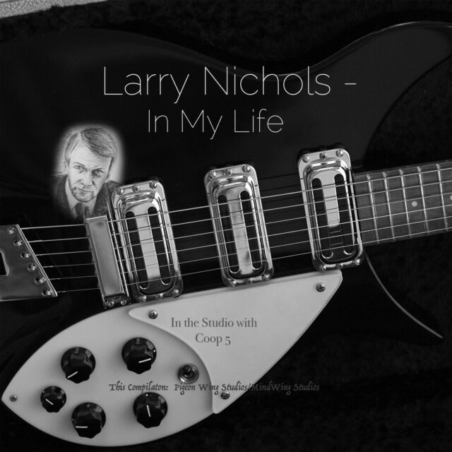 LARRY NICHOLS--IN MY LIFE (in the Studio with Coop 5) Brand New Release!