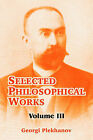 Selected Philosophical Works: Volume III by Georgi Plekhanov (Paperback / softback, 2004)