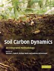 Soil Carbon Dynamics: An Integrated Methodology by Cambridge University Press (Hardback, 2010)