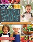 Colorful Cooking: Healthy and Fun Recipes That Kids Can Make by Jacque Wick (Hardback, 2014)