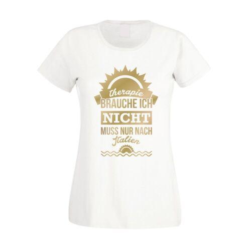 muss nur nach Italien Urlaub Damen T-Shirt Therapie brauch Ich nicht