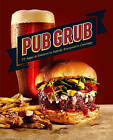 Pub Grub: 77 Apps & Entrees to Satisfy Everyone� s Cravings by Sterling Publishing Co Inc (Hardback, 2016)