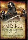 Road to Manzikert: Byzantine and Islamic Warfare 527-1071 by John Cairns, Brian Todd Carey, Joshua B. Allfree (Hardback, 2012)