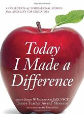 Today I Made a Difference : A Collection of Inspirational Stories from America's Top Educators (2009, Paperback)