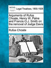 Arguments of Rufus Choate, Henry W. Paine and Francis O.J. Smith on the Removal of Judge Davis by Rufus Choate (Paperback / softback, 2010)