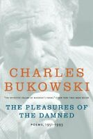 The Pleasures Of The Damned: Poems, 1951-1993 By Charles Bukowski, (paperback), on sale