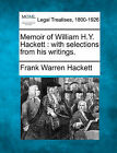 Memoir of William H.Y. Hackett: With Selections from His Writings. by Frank Warren Hackett (Paperback / softback, 2010)
