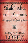Male Altos and Sopranos: The Legacy of the Spanish Falsettists by Edwin Aybar Lopez (Paperback / softback, 2010)