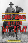 The Man from Battle Flat: A Western Trio by Louis L'Amour (Paperback, 2015)